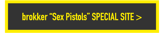 "brokker ""Sex Pistols"" SPECIAL SITE"